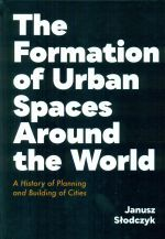 THE FORMATION OF URBAN SPACES AROUND THE WORLD. A HISTORY OF PLANNING AND BUILDING OF CITIES